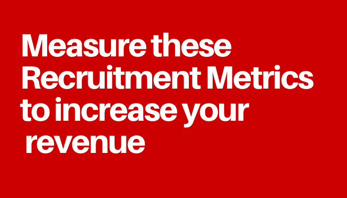 Measure these Recruitment Metrics to increase your revenue